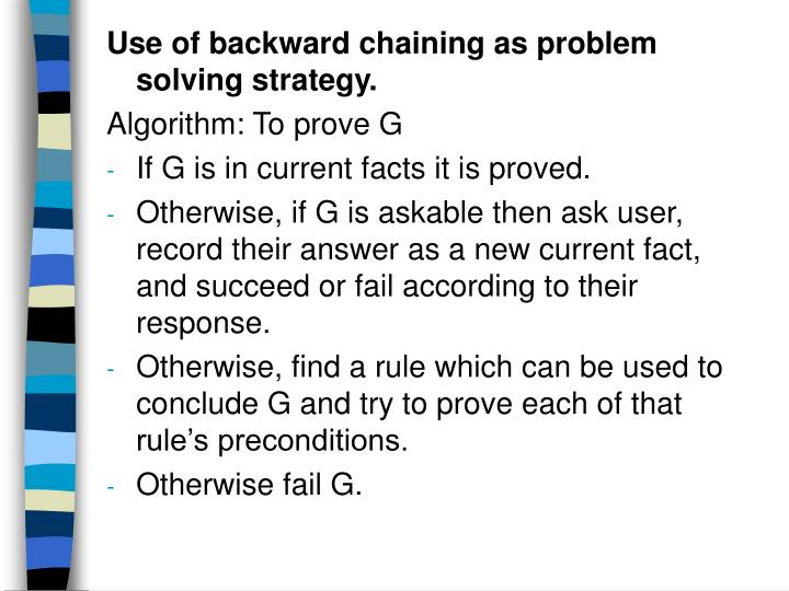 Use of backward chaining as problem solving strategy.