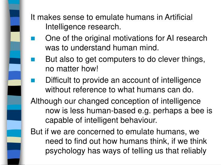 It makes sense to emulate humans in Artificial Intelligence research.