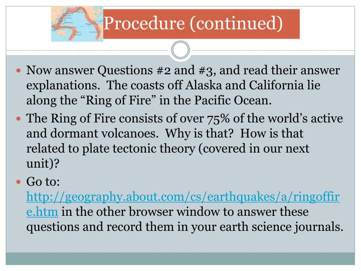 "Now answer Questions #2 and #3, and read their answer explanations.  The coasts off Alaska and California lie along the ""Ring of Fire"" in the Pacific Ocean."