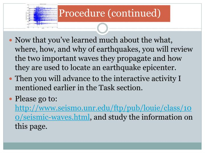 Now that you've learned much about the what, where, how, and why of earthquakes, you will review the two important waves they propagate and how they are used to locate an earthquake epicenter.
