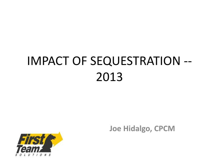 IMPACT OF SEQUESTRATION -- 2013