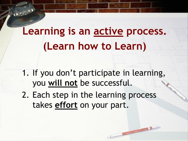 Learning is an