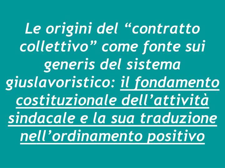 """Le origini del """"contratto collettivo"""" come fonte sui generis del sistema giuslavoristico:"""