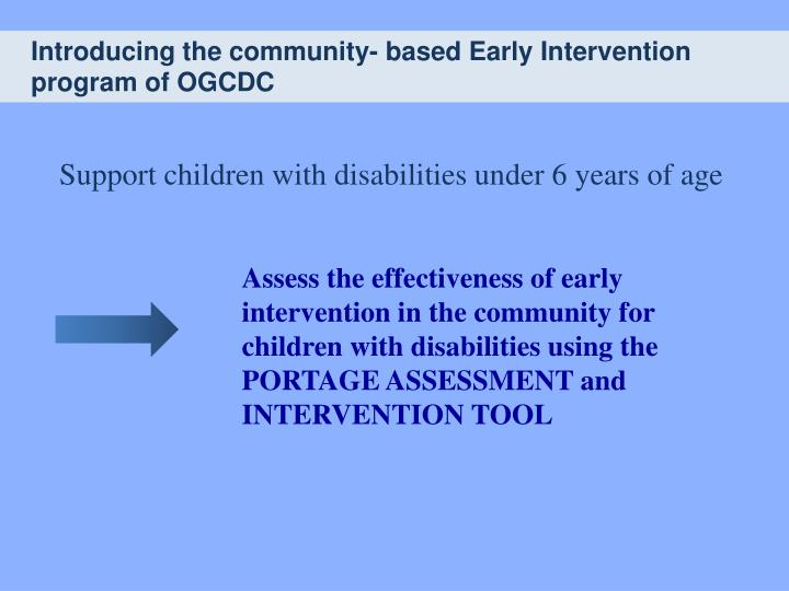 Introducing the community- based Early Intervention program of OGCDC