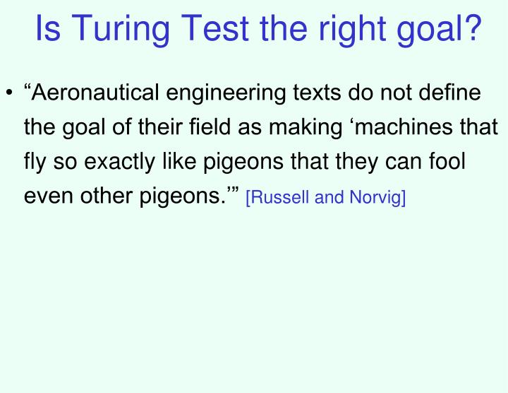 Is Turing Test the right goal?