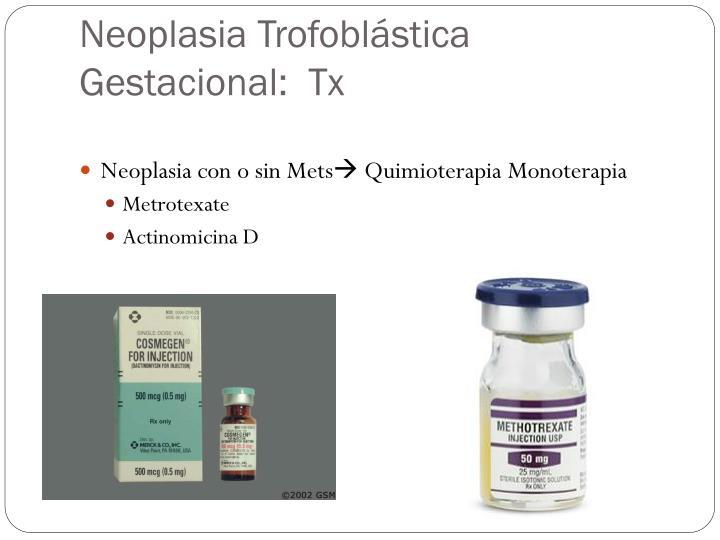 Neoplasia Trofoblástica Gestacional:  Tx