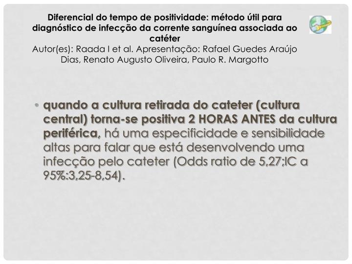 quando a cultura retirada do cateter (cultura central) torna-se positiva 2 HORAS ANTES da cultura  periférica,