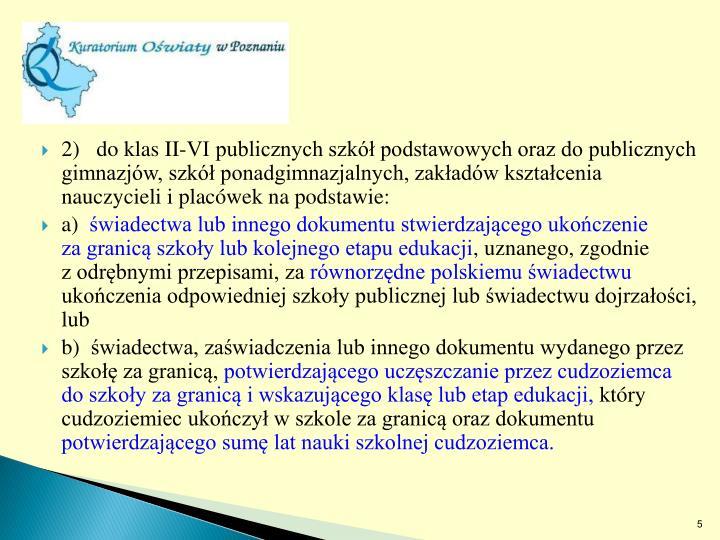 2)do klas II-VI publicznych szkół podstawowych oraz do publicznych gimnazjów, szkół ponadgimnazjalnych, zakładów kształcenia nauczycieli i placówek na podstawie: