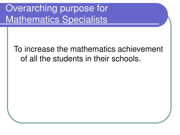 Overarching purpose for Mathematics Specialists