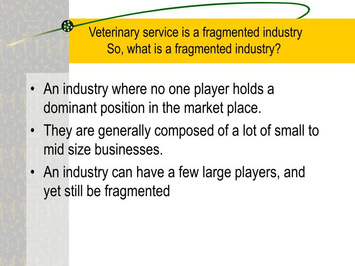 Veterinary service is a fragmented industry