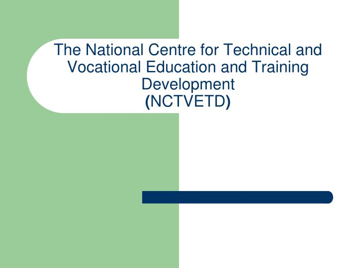 The national centre for technical and vocational education and training development nctvetd