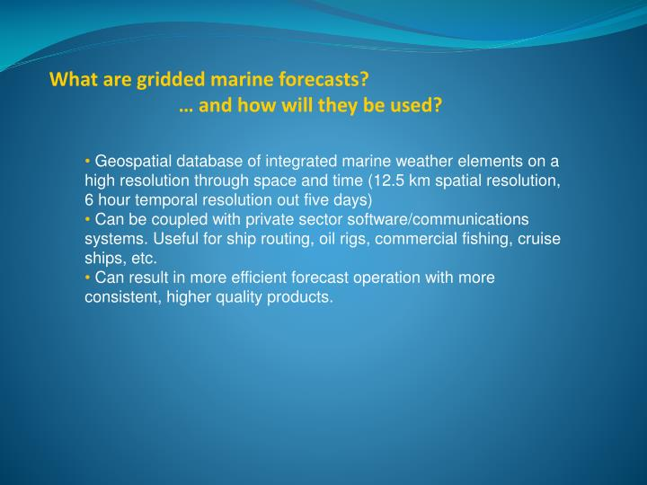 What are gridded marine forecasts and how will they be used