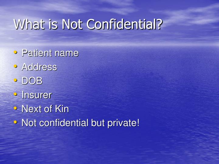 What is Not Confidential?