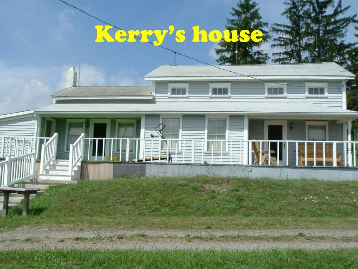 Kerry's house