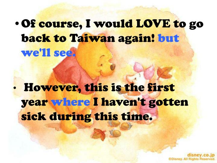Of course, I would LOVE to go back to Taiwan again!