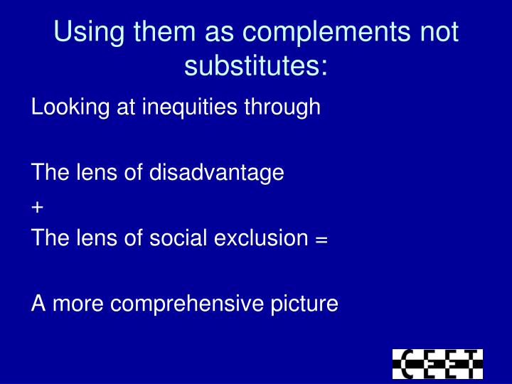 Using them as complements not substitutes: