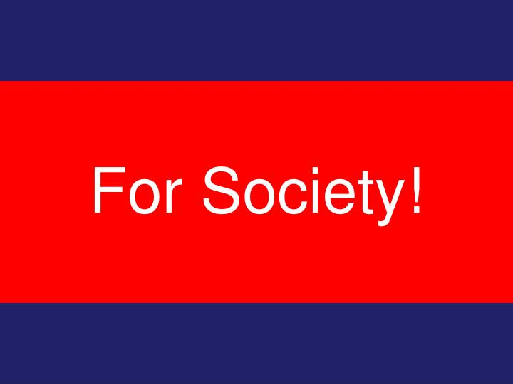 For Society!