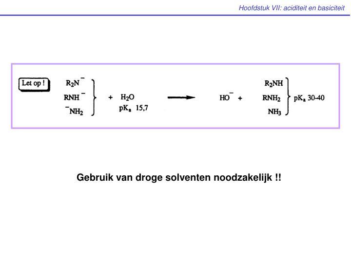 Gebruik van droge solventen noodzakelijk !!