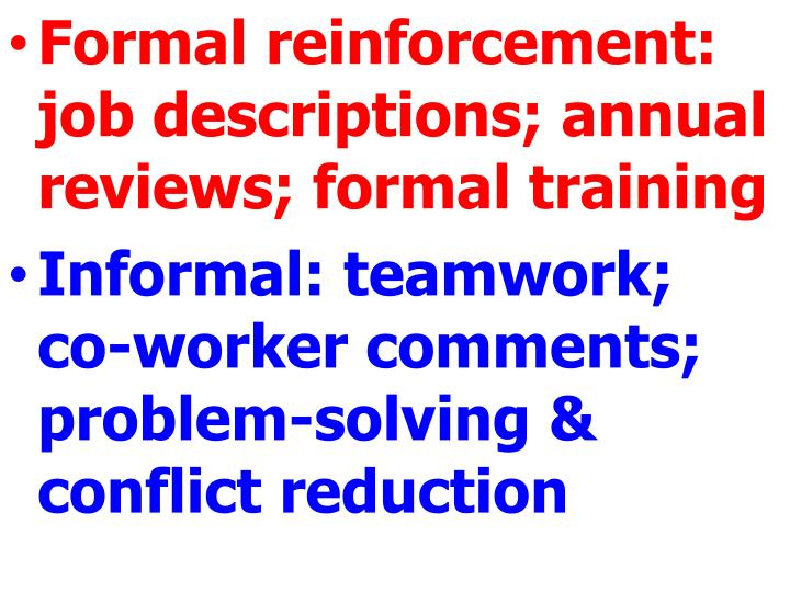 Formal reinforcement: job descriptions; annual reviews; formal training
