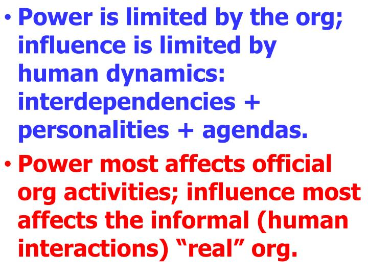 Power is limited by the org; influence is limited by human dynamics: interdependencies +