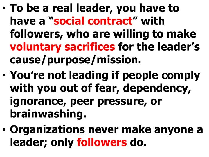 To be a real leader, you have to have a ""
