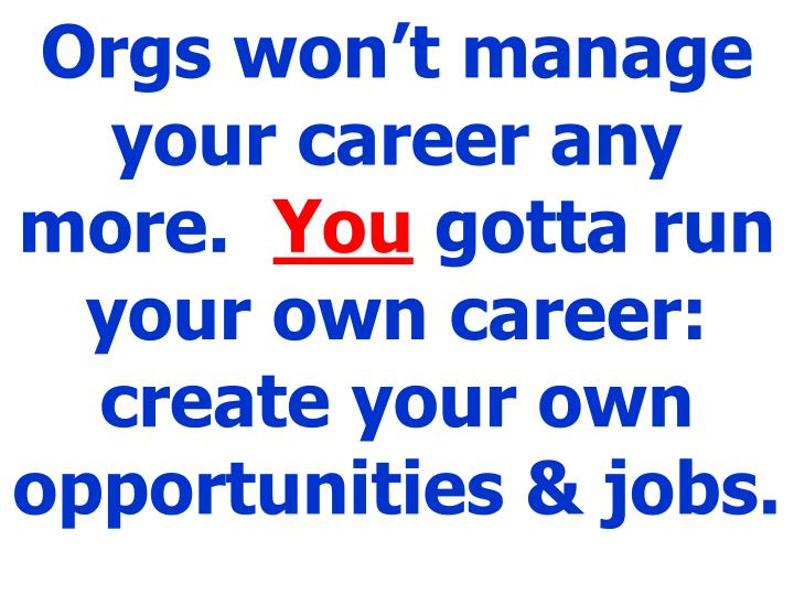 Orgs won't manage your career any more.