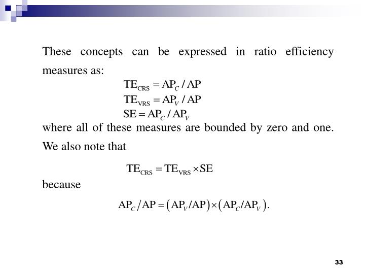 These concepts can be expressed in ratio efficiency measures as: