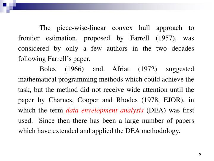 The piece-wise-linear convex hull approach to frontier estimation, proposed by Farrell (1957), was considered by only a few authors in the two decades following Farrell's paper.