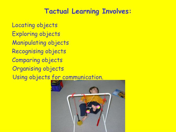 Tactual Learning Involves: