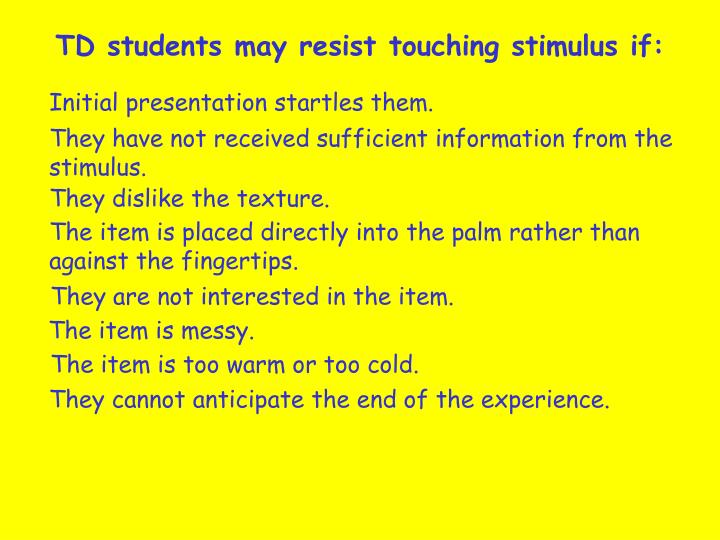 TD students may resist touching stimulus if: