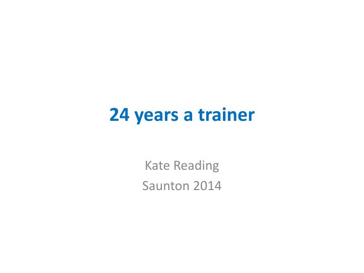 24 years a trainer