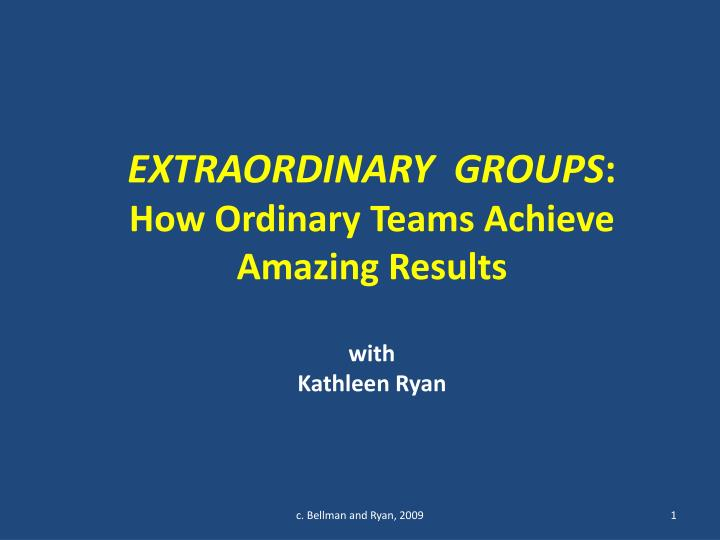 Extraordinary groups how ordinary teams achieve amazing results with kathleen ryan