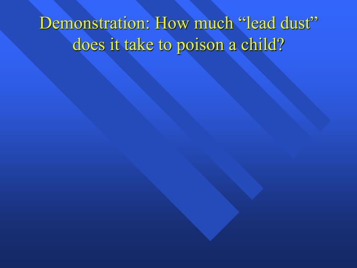 "Demonstration: How much ""lead dust"" does it take to poison a child?"