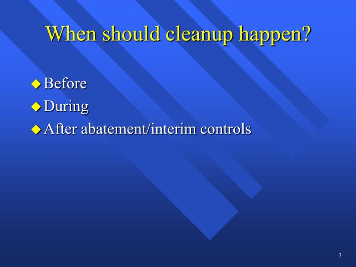 When should cleanup happen?