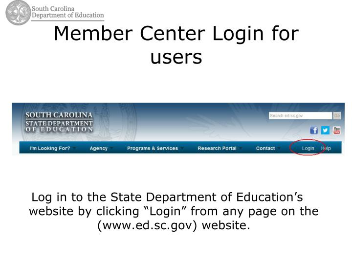 "Log in to the State Department of Education's website by clicking ""Login"" from any page on the (www.ed.sc.gov) website."