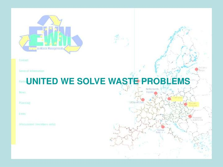 UNITED WE SOLVE WASTE PROBLEMS