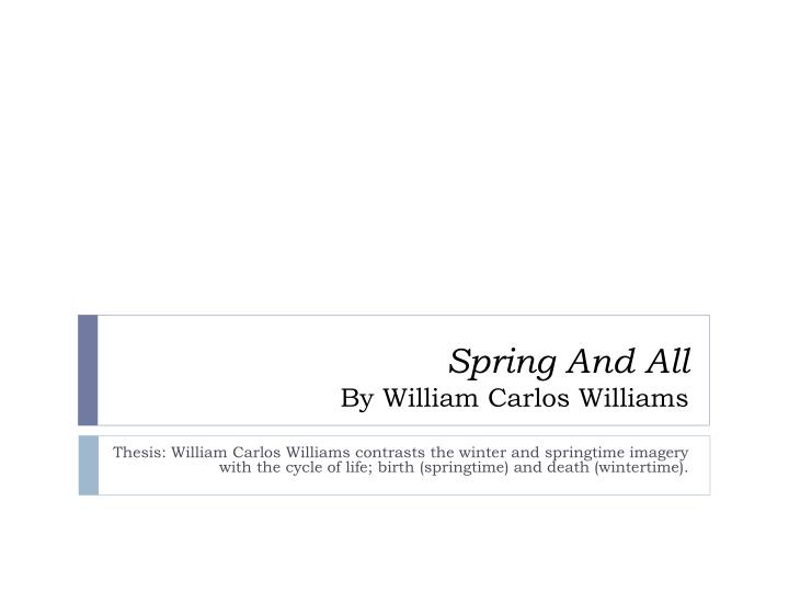 """spring and all william carlos williams """"william carlos williams is at the center of one of poetry's greatest  from spring and all  get 10% off your first library of america ."""