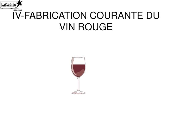 IV-FABRICATION COURANTE DU VIN ROUGE
