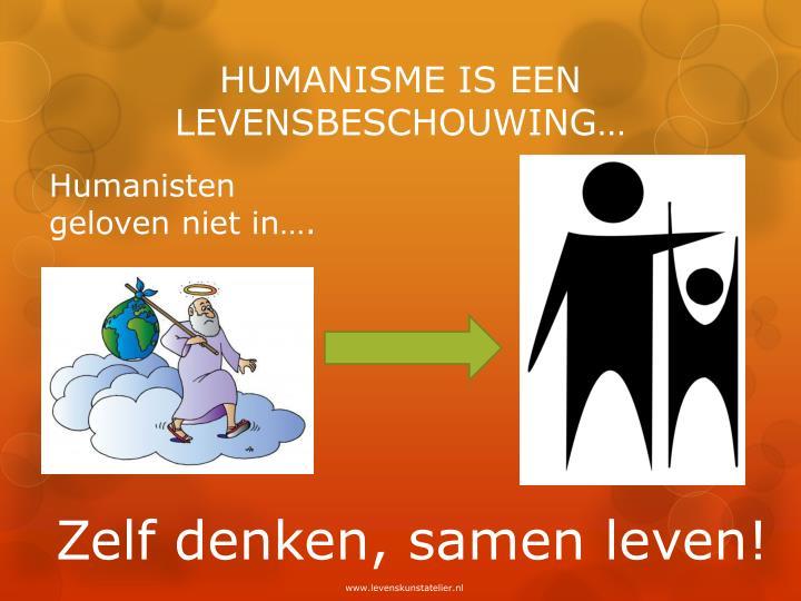 HUMANISME IS EEN LEVENSBESCHOUWING…