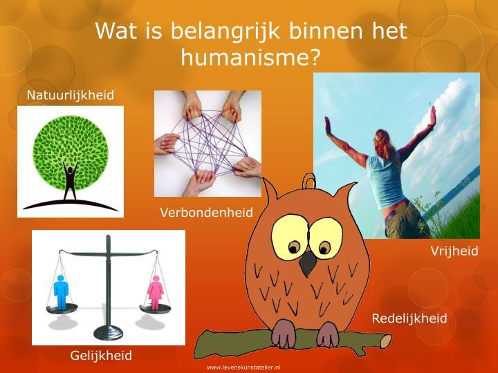 Wat is belangrijk binnen het humanisme?