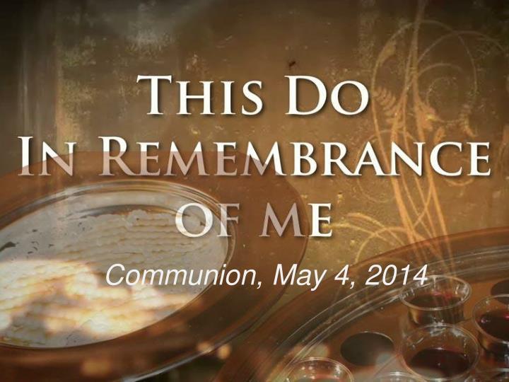 Communion, May 4, 2014
