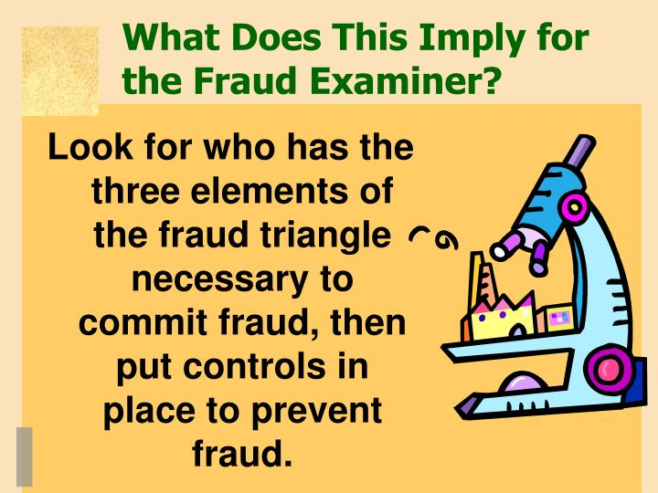 What Does This Imply for the Fraud Examiner?
