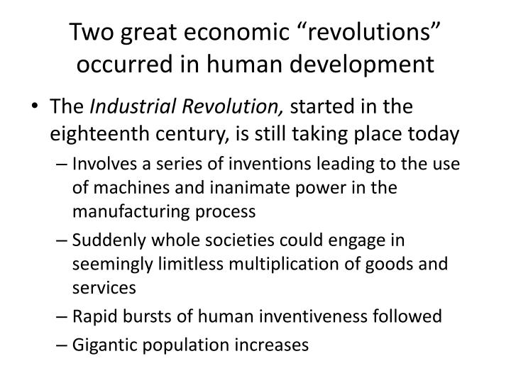 "Two great economic ""revolutions"" occurred in human development"
