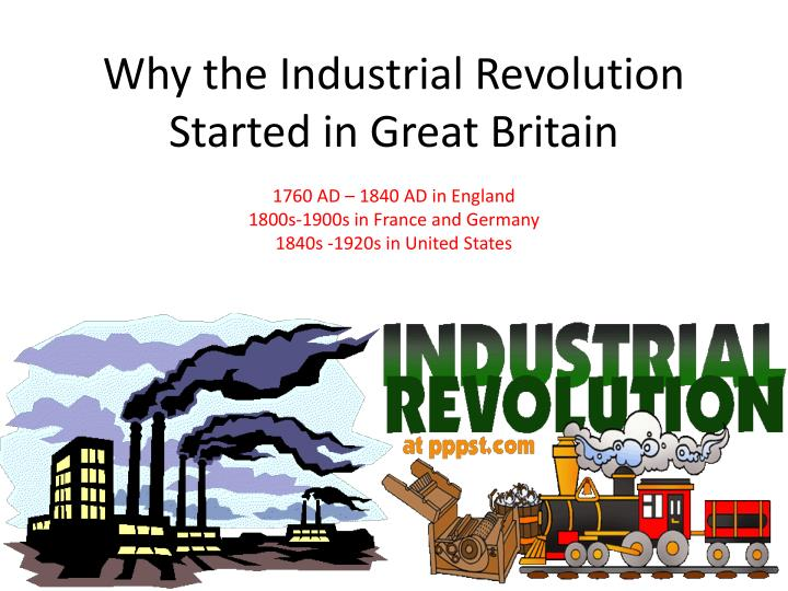 Why the industrial revolution started in great britain