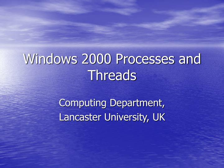 Windows 2000 processes and threads