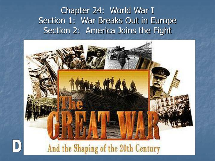 Chapter 24 world war i section 1 war breaks out in europe section 2 america joins the fight