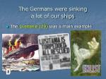the germans were sinking a lot of our ships