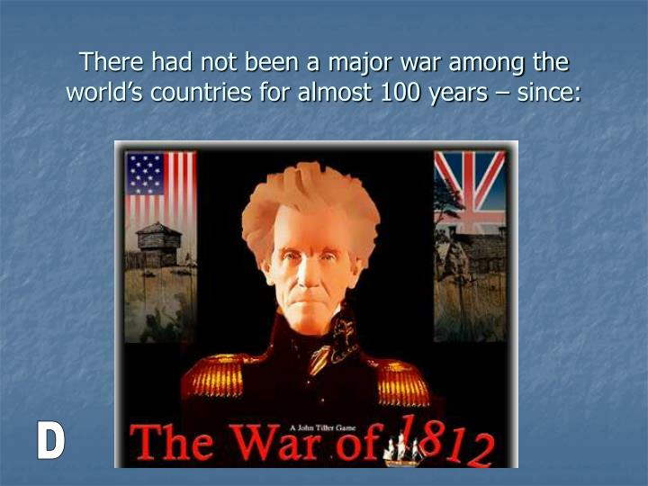 There had not been a major war among the world s countries for almost 100 years since