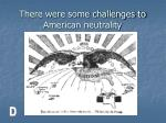 there were some challenges to american neutrality