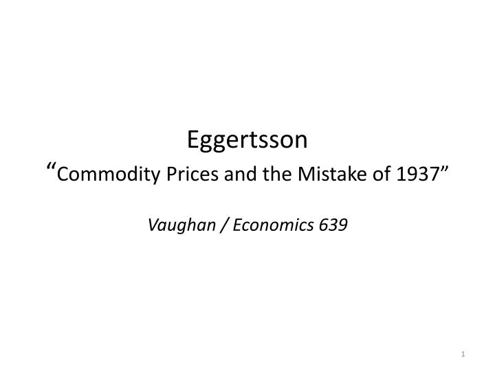 Eggertsson commodity prices and the mistake of 1937